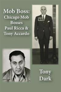 Mob Boss: Chicago Mob Bosses Paul Ricca and Tony Accardo