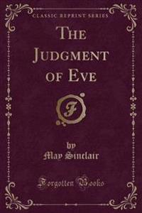 The Judgment of Eve (Classic Reprint)