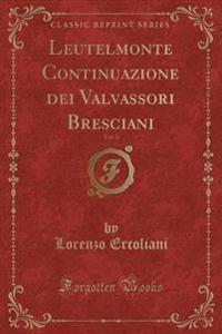 Leutelmonte Continuazione Dei Valvassori Bresciani, Vol. 1 (Classic Reprint)