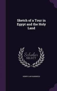 Sketch of a Tour in Egypt and the Holy Land