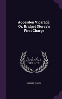Aggesden Vicarage, Or, Bridget Storey's First Charge