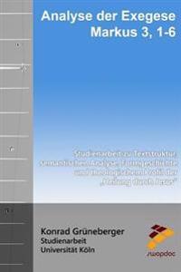 """Analyse Der Exegese Markus 3, 1-6: Studienarbeit Zu Textstruktur, Semantischen Analyse, Formgeschichte Und Theologischem Profil Der """"Heilung Durch Jes"""
