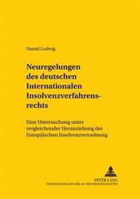 Neuregelungen Des Deutschen Internationalen Insolvenzverfahrensrechts: Eine Untersuchung Unter Vergleichender Heranziehung Der Europaeischen Insolvenz