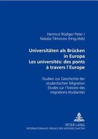 Universitaeten ALS Bruecken in Europa- Les Universités: Des Ponts À Travers l'Europe: Studien Zur Geschichte Der Studentischen Migration- Études Sur l