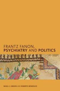 Frantz Fanon, Psychiatry and Politics
