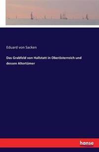 Das Grabfeld Von Hallstatt in Oberosterreich Und Dessen Altertumer