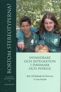 Bortom stereotyperna? : invandrare och integration i Danmark och Sverige
