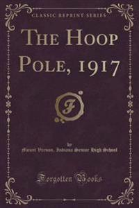The Hoop Pole, 1917 (Classic Reprint)