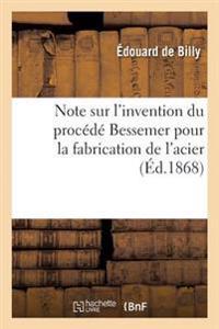 Note Sur l'Invention Du Proc�d� Bessemer Pour La Fabrication de l'Acier