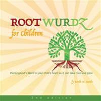 Root Wurdz for Children 2nd Edition: Planting God's Word in Your Child's Heart So It Can Take Root and Grow