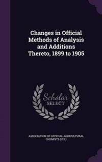 Changes in Official Methods of Analysis and Additions Thereto, 1899 to 1905
