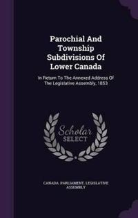 Parochial and Township Subdivisions of Lower Canada