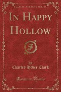 In Happy Hollow (Classic Reprint)