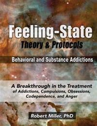The Feeling-State Theory and Protocols for Behavioral and Substance Addictions: A Breakthrough in the Treatment of Addictions, Compulsions, Obsessions