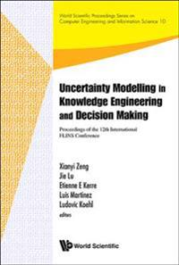Uncertainty Modelling In Knowledge Engineering And Decision Making - Proceedings Of The 12th International Flins Conference (Flins 2016)