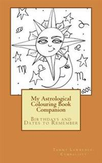 My Astrological Colouring Book Companion: Birthdays and Dates to Remember