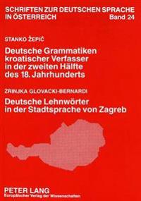 Stanko Zepic: Deutsche Grammatiken Kroatischer Verfasser in Der Zweiten Haelfte Des 18. Jahrhunderts. Zrinjka Glovacki-Bernardi: Deutsche Lehnwoerter