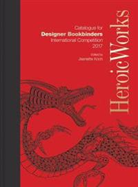 Heroic Works: Catalogue for Designer Bookbinders International Competition 2017