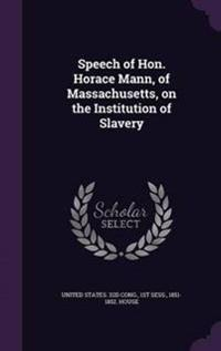 Speech of Hon. Horace Mann, of Massachusetts, on the Institution of Slavery