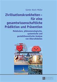 Zivilisationskrankheiten - Fuer Eine Gesamtwissenschaftliche Praediktion Und Praevention: Molekulare, Phaenomenologische, Systemische Und Gestalttheor