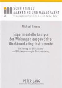 Experimentelle Analyse Der Wirkungen Ausgewaehlter Direktmarketing-Instrumente: Ein Beitrag Zur Effektivitaets- Und Effizienzmessung Im Direktmarketin