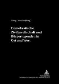 Demokratische Zivilgesellschaft Und Buergertugenden in Ost Und West