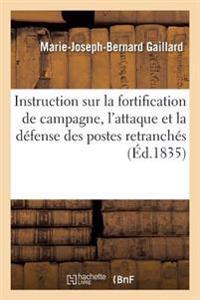 Instruction Sur La Fortification de Campagne, L'Attaque Et La Defense Des Postes Retranches