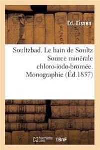 Soultzbad. Le Bain de Soultz Source Minerale Chloro-Iodo-Bromee. Monographie