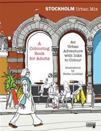 Stockholm Urban Mix, Colouring Book for Adults: An Urban Adventure with Inks to Colour