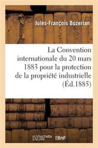 La Convention Internationale Du 20 Mars 1883 Pour La Protection de la Propri�t� Industrielle