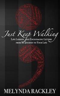 Just Keep Walking: Life Lessons and Encouraging Letters from My Journey to Your Life