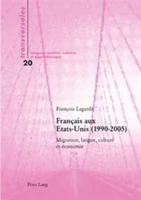 Français Aux Etats-Unis (1990-2005): Migration, Langue, Culture Et Économie