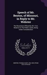 Speech of Mr. Benton, of Missouri, in Reply to Mr. Webster