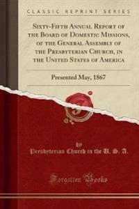 Sixty-Fifth Annual Report of the Board of Domestic Missions, of the General Assembly of the Presbyterian Church, in the United States of America