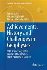 Achievements, History and Challenges in Geophysics