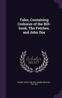 Tales, Containing Crohoore of the Bill-Hook, the Fetches, and John Doe