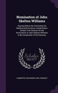 Nomination of John Skelton Williams