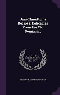 Jane Hamilton's Recipes; Delicacies from the Old Dominion;