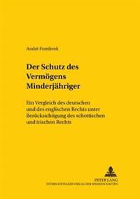 Der Schutz Des Vermoegens Minderjaehriger: Ein Vergleich Des Deutschen Und Des Englischen Rechts Unter Beruecksichtigung Des Schottischen Und Irischen