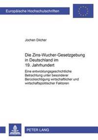 Die Zins-Wucher-Gesetzgebung in Deutschland Im 19. Jahrhundert: Eine Entwicklungsgeschichtliche Betrachtung Unter Besonderer Beruecksichtigung Wirtsch