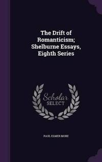 The Drift of Romanticism; Shelburne Essays, Eighth Series