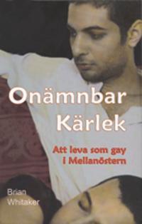 Onämnbar kärlek : att leva som gay i Mellanöstern