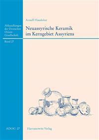 Neuassyrische Keramik Im Kerngebiet Assyriens: Chronologie Und Formen