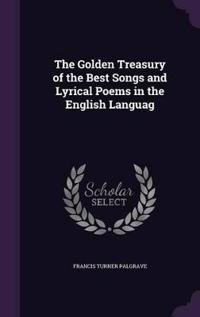 The Golden Treasury of the Best Songs and Lyrical Poems in the English Languag
