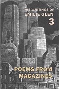 The Writings of Emilie Glen 3: Poems from Magazines 1955-1990