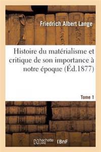 Histoire Du Materialisme Et Critique de Son Importance a Notre Epoque. Tome 1