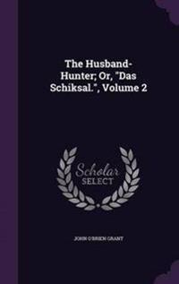 The Husband-Hunter; Or, Das Schiksal., Volume 2