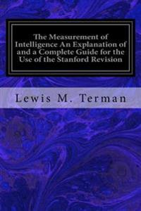 The Measurement of Intelligence an Explanation of and a Complete Guide for the Use of the Stanford Revision: And Extension of the Binet-Simon Intellig