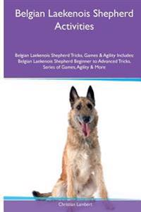 Belgian Laekenois Shepherd Activities Belgian Laekenois Shepherd Tricks, Games & Agility. Includes: Belgian Laekenois Shepherd Beginner to Advanced Tr