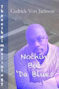 Theoethnimusicology, Vol. 1 - Nothin' But Da Blues